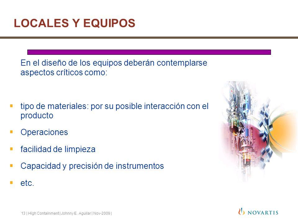 13 | High Containment | Johnny E. Aguilar | Nov-2009 | En el diseño de los equipos deberán contemplarse aspectos críticos como: tipo de materiales: po