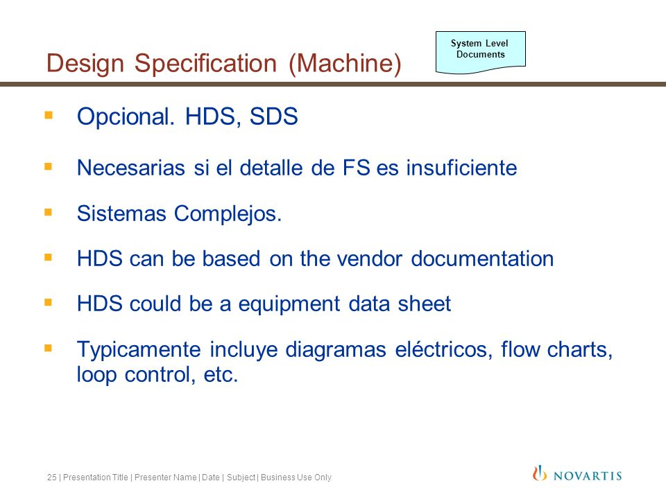 25 | Presentation Title | Presenter Name | Date | Subject | Business Use Only Design Specification (Machine) Opcional. HDS, SDS Necesarias si el detal