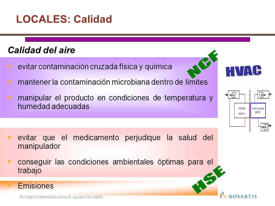 39 | High Containment | Johnny E. Aguilar | Nov-2009 | LOCALES: Calidad Calidad del aire evitar contaminación cruzada física y química mantener la con