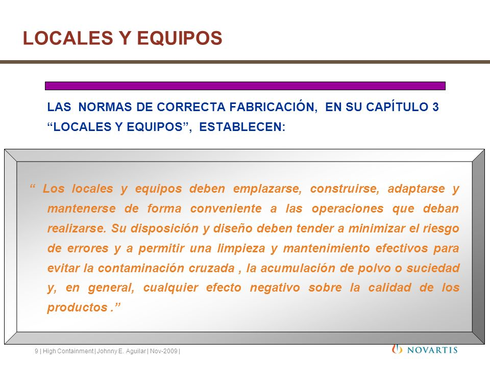 9 | High Containment | Johnny E. Aguilar | Nov-2009 | LAS NORMAS DE CORRECTA FABRICACIÓN, EN SU CAPÍTULO 3 LOCALES Y EQUIPOS, ESTABLECEN: Los locales