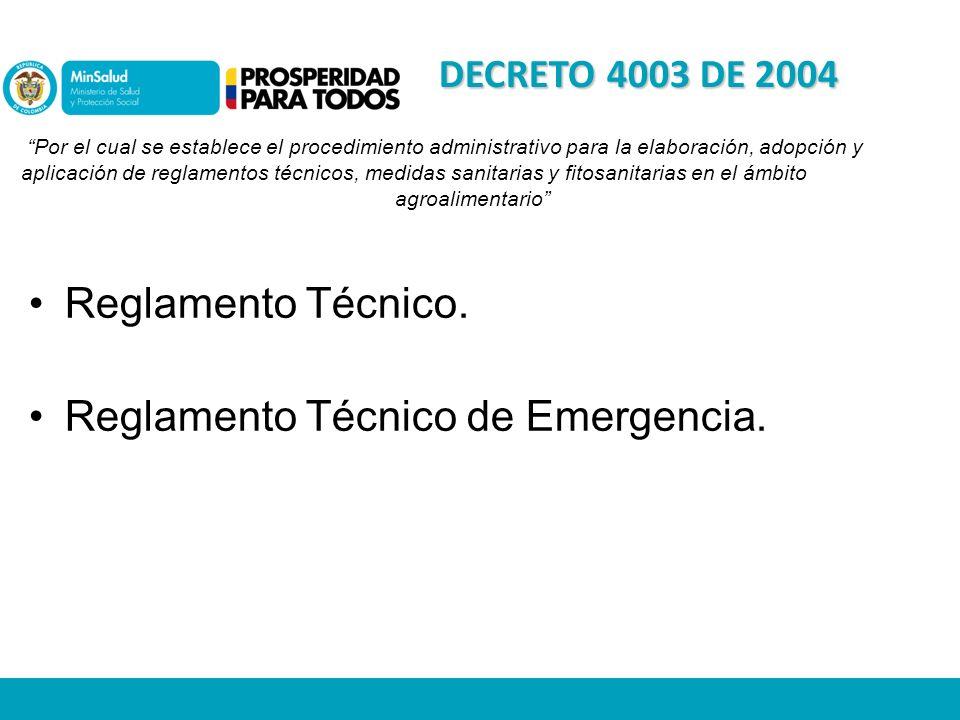 DECRETO 4003 DE 2004 Por el cual se establece el procedimiento administrativo para la elaboración, adopción y aplicación de reglamentos técnicos, medidas sanitarias y fitosanitarias en el ámbito agroalimentario Reglamento Técnico.