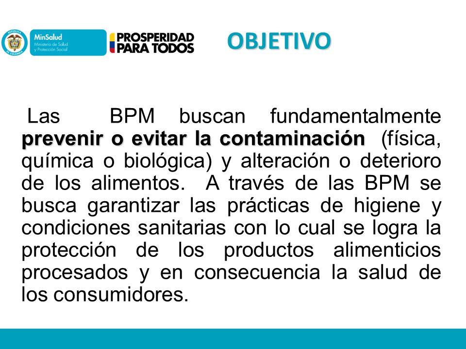 prevenir o evitar la contaminación Las BPM buscan fundamentalmente prevenir o evitar la contaminación (física, química o biológica) y alteración o deterioro de los alimentos.