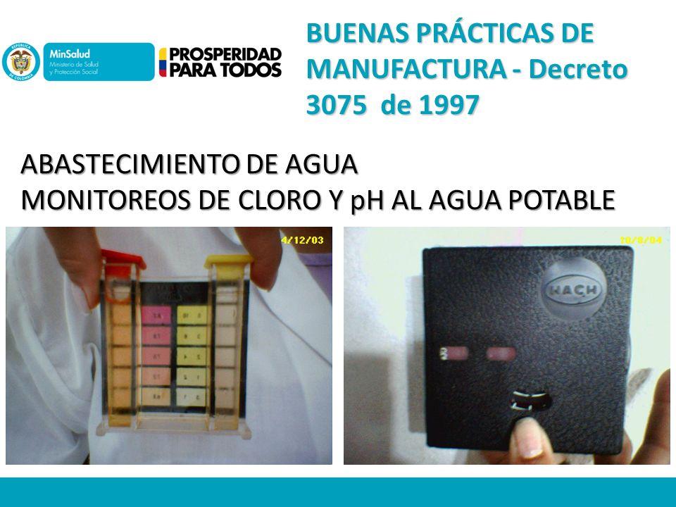 ABASTECIMIENTO DE AGUA MONITOREOS DE CLORO Y pH AL AGUA POTABLE BUENAS PRÁCTICAS DE MANUFACTURA - Decreto 3075 de 1997