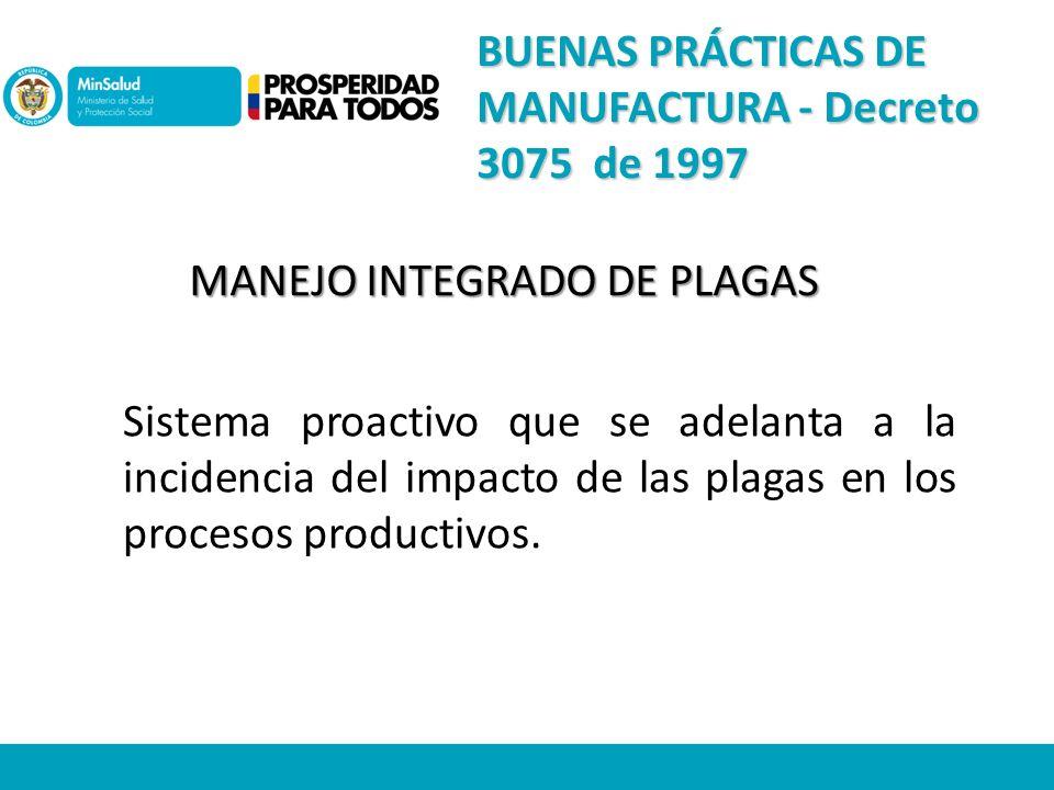 MANEJO INTEGRADO DE PLAGAS Sistema proactivo que se adelanta a la incidencia del impacto de las plagas en los procesos productivos.