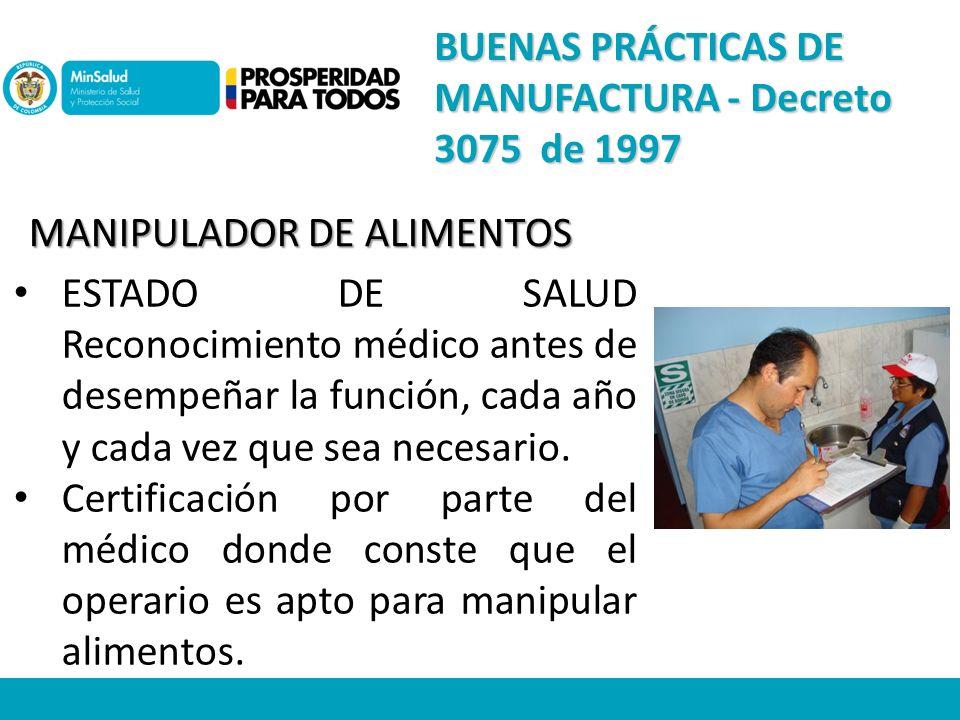 MANIPULADOR DE ALIMENTOS ESTADO DE SALUD Reconocimiento médico antes de desempeñar la función, cada año y cada vez que sea necesario.