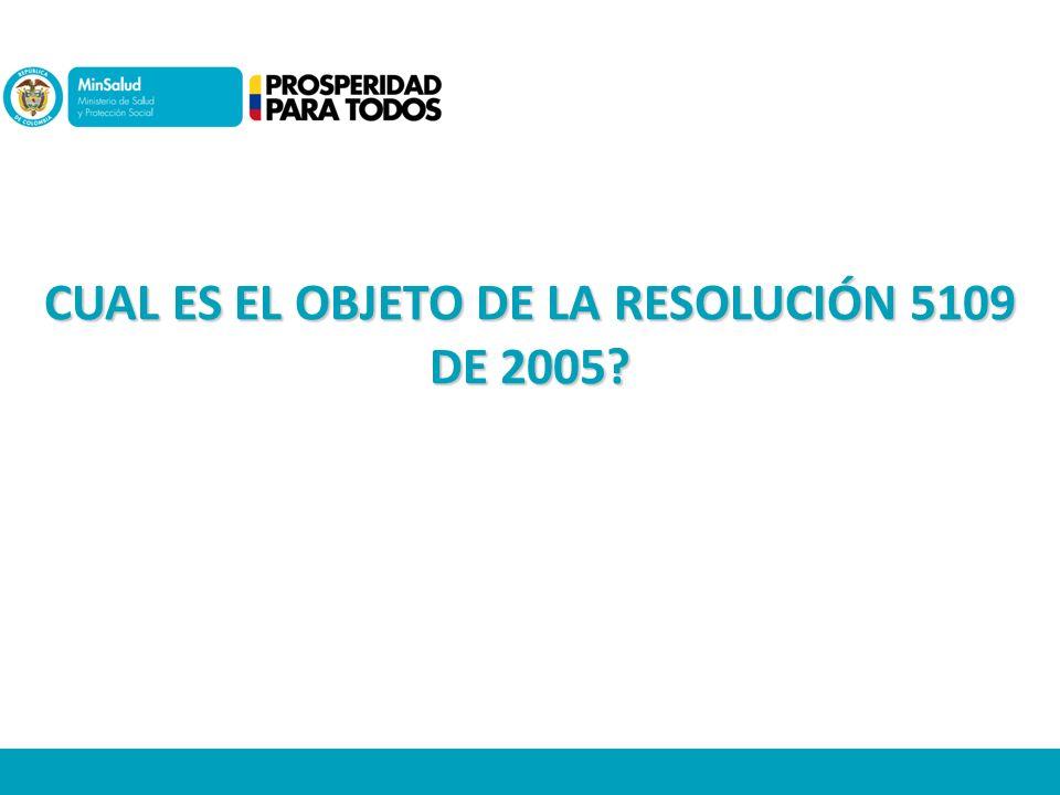 CUAL ES EL OBJETO DE LA RESOLUCIÓN 5109 DE 2005?
