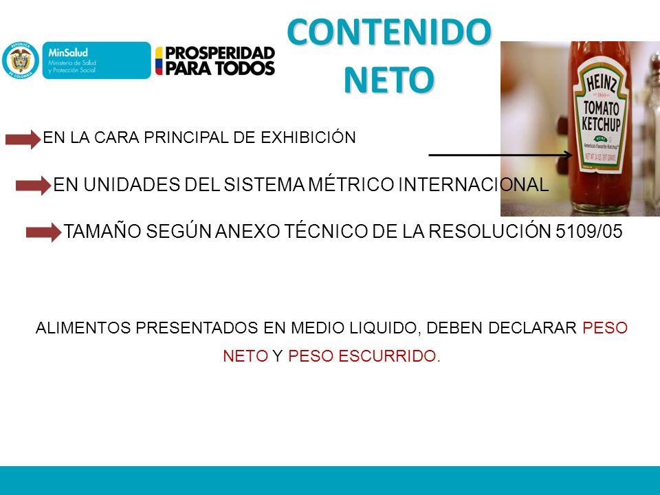 CONTENIDO NETO EN LA CARA PRINCIPAL DE EXHIBICIÓN EN UNIDADES DEL SISTEMA MÉTRICO INTERNACIONAL TAMAÑO SEGÚN ANEXO TÉCNICO DE LA RESOLUCIÓN 5109/05 ALIMENTOS PRESENTADOS EN MEDIO LIQUIDO, DEBEN DECLARAR PESO NETO Y PESO ESCURRIDO.