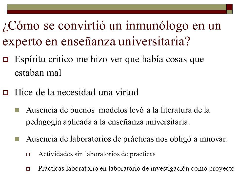 ¿Cómo se convirtió un inmunólogo en un experto en enseñanza universitaria? Espíritu crítico me hizo ver que había cosas que estaban mal Hice de la nec
