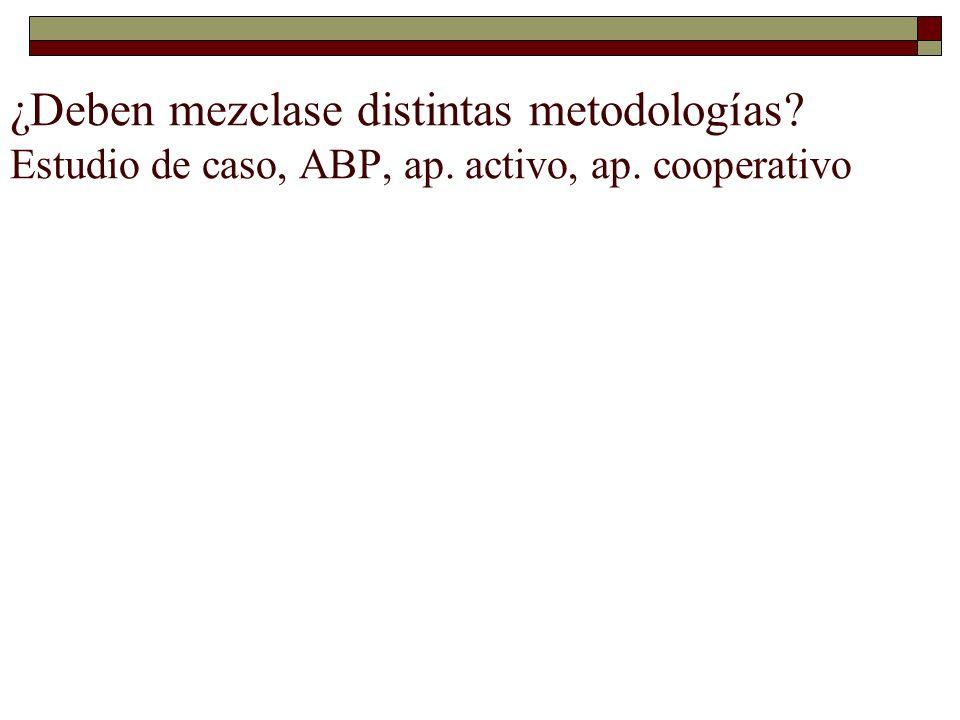 ¿Deben mezclase distintas metodologías? Estudio de caso, ABP, ap. activo, ap. cooperativo