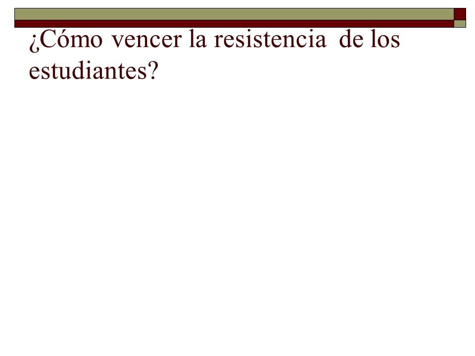 ¿Cómo vencer la resistencia de los estudiantes?