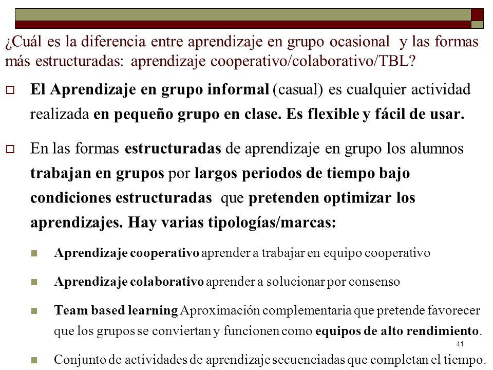 41 ¿Cuál es la diferencia entre aprendizaje en grupo ocasional y las formas más estructuradas: aprendizaje cooperativo/colaborativo/TBL? El Aprendizaj