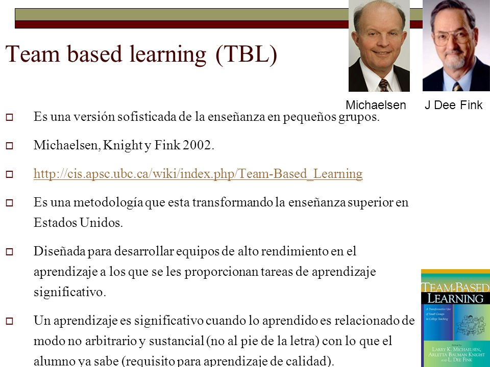 46 Team based learning (TBL) Es una versión sofisticada de la enseñanza en pequeños grupos. Michaelsen, Knight y Fink 2002. http://cis.apsc.ubc.ca/wik