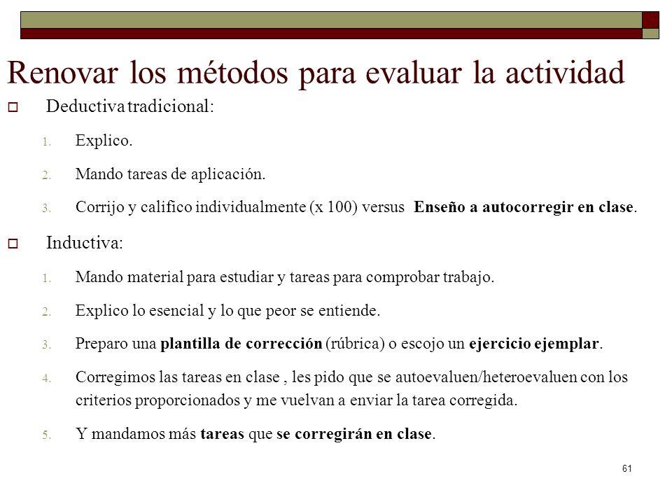 61 Renovar los métodos para evaluar la actividad Deductiva tradicional: 1. Explico. 2. Mando tareas de aplicación. 3. Corrijo y califico individualmen