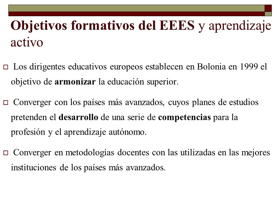 65 Objetivos formativos del EEES y aprendizaje activo Los dirigentes educativos europeos establecen en Bolonia en 1999 el objetivo de armonizar la edu