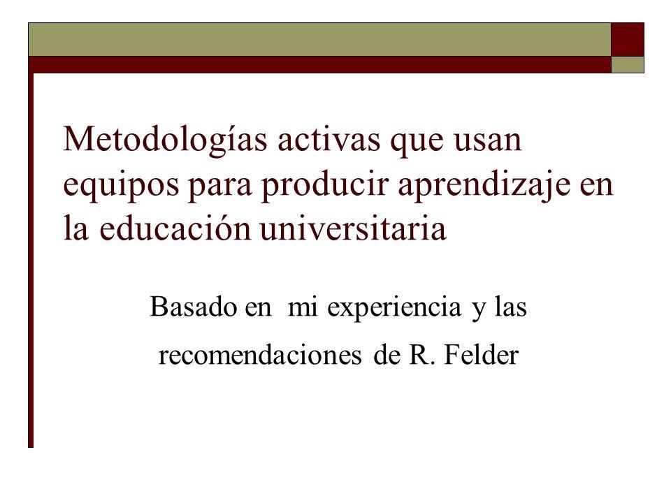 Basado en mi experiencia y las recomendaciones de R. Felder Metodologías activas que usan equipos para producir aprendizaje en la educación universita