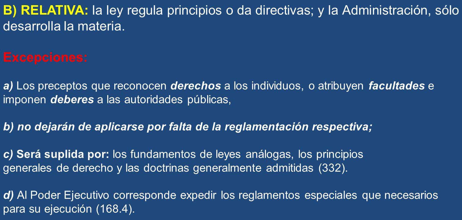 B) RELATIVA: la ley regula principios o da directivas; y la Administración, sólo desarrolla la materia. Excepciones: a) Los preceptos que reconocen de