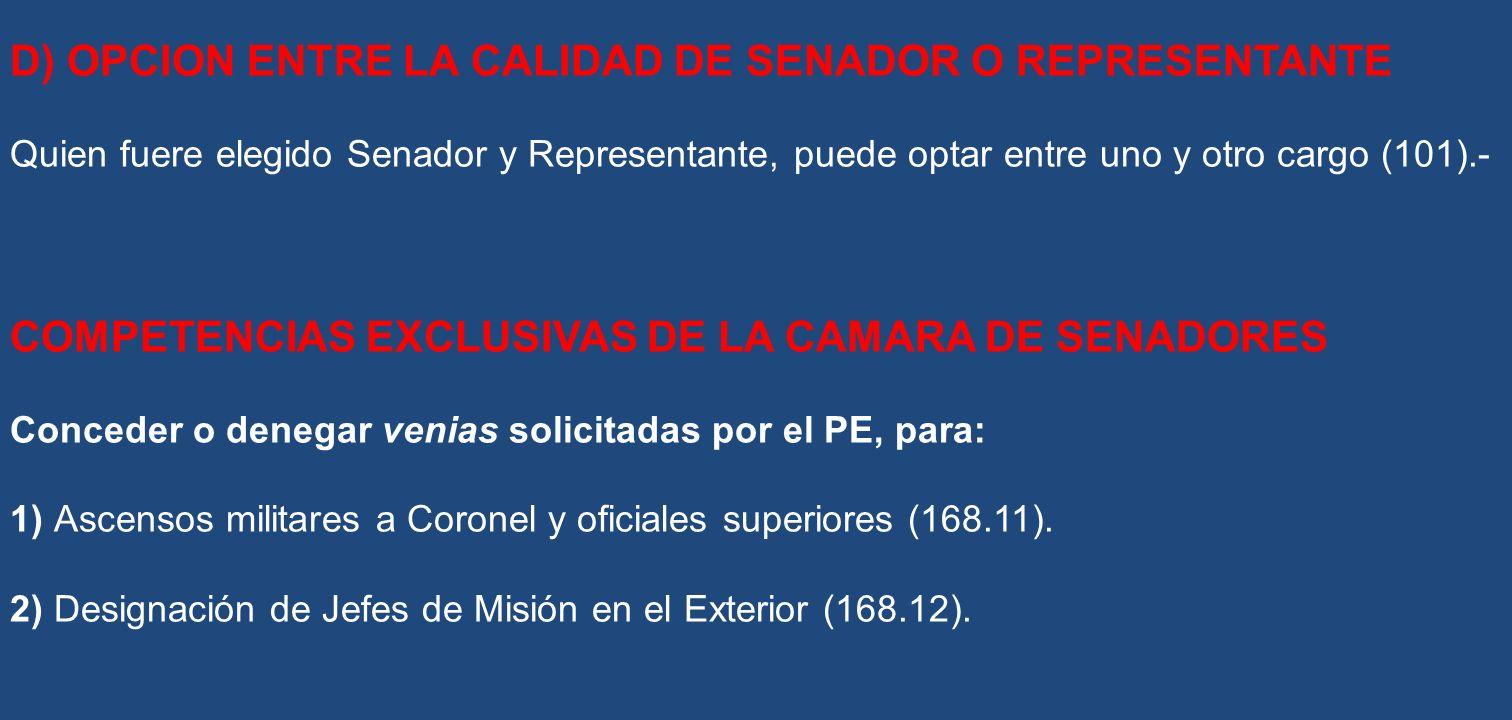 D) OPCION ENTRE LA CALIDAD DE SENADOR O REPRESENTANTE Quien fuere elegido Senador y Representante, puede optar entre uno y otro cargo (101).- COMPETEN