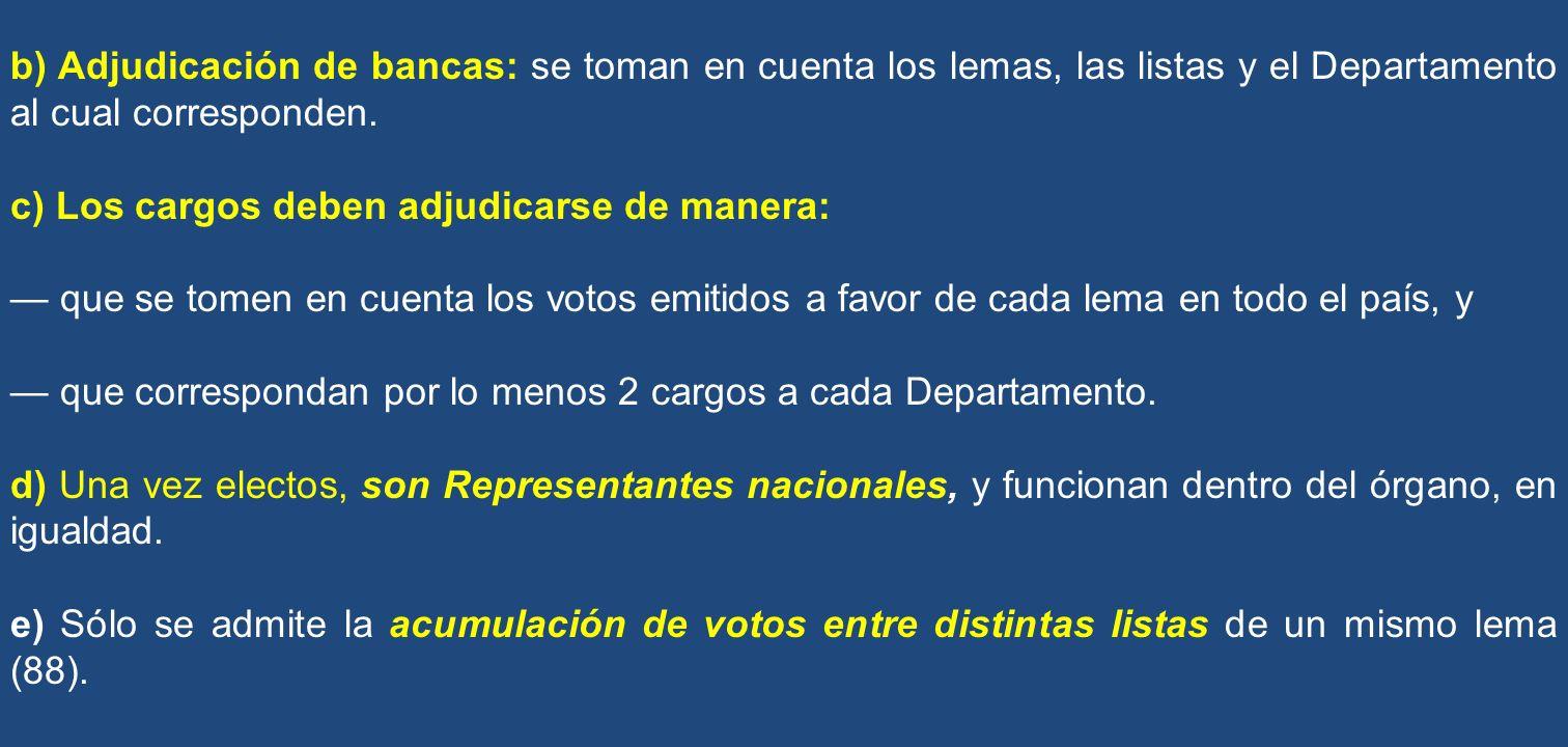 b) Adjudicación de bancas: se toman en cuenta los lemas, las listas y el Departamento al cual corresponden. c) Los cargos deben adjudicarse de manera: