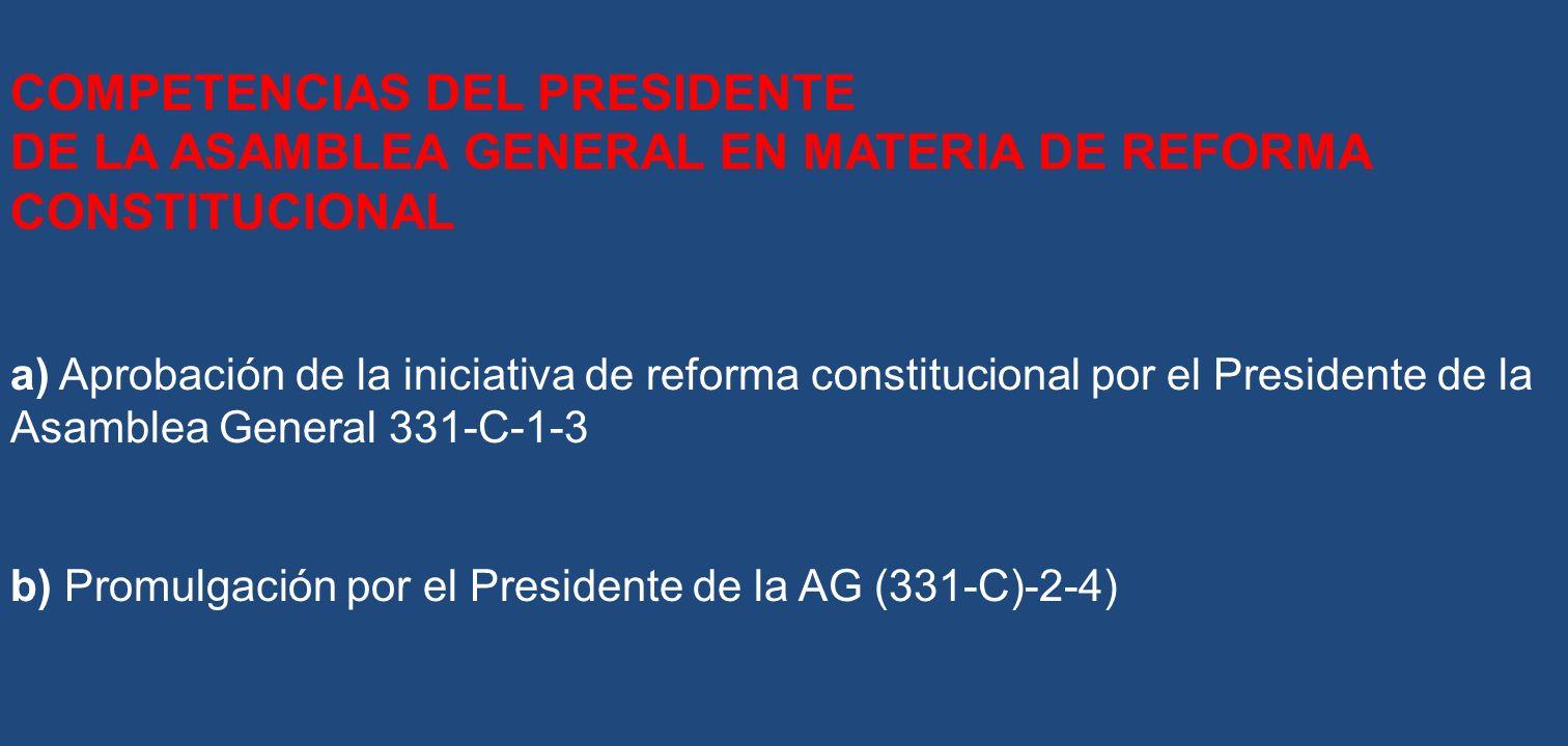 COMPETENCIAS DEL PRESIDENTE DE LA ASAMBLEA GENERAL EN MATERIA DE REFORMA CONSTITUCIONAL a) Aprobación de la iniciativa de reforma constitucional por e