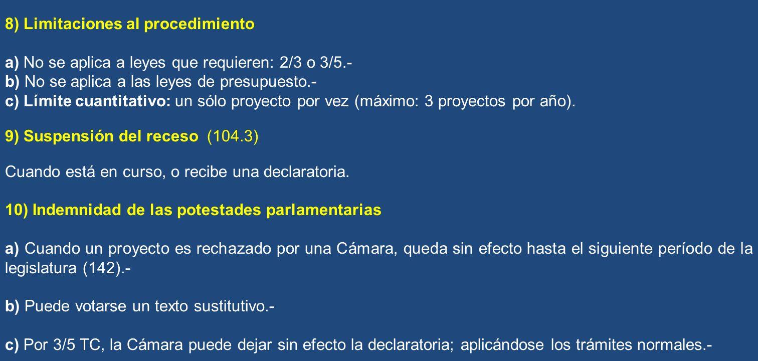 8) Limitaciones al procedimiento a) No se aplica a leyes que requieren: 2/3 o 3/5.- b) No se aplica a las leyes de presupuesto.- c) Límite cuantitativ