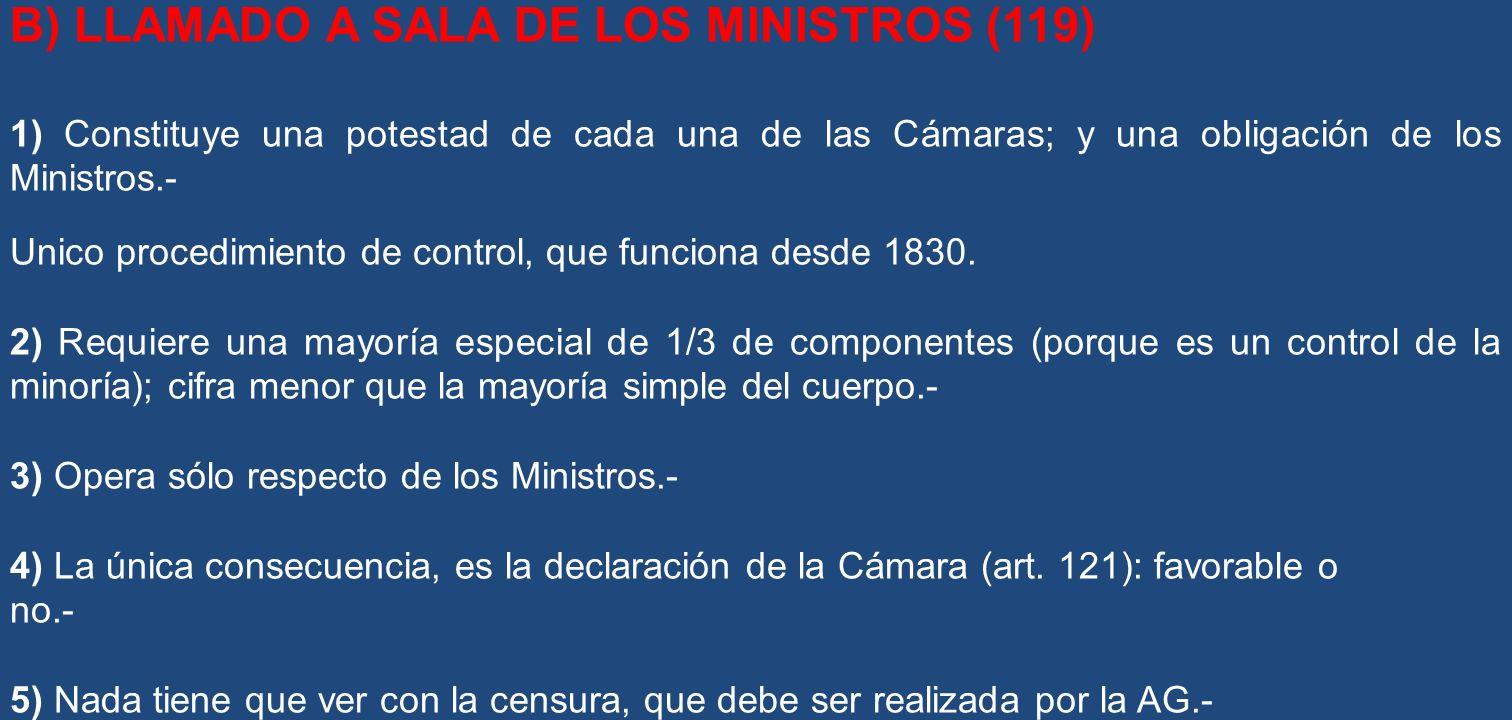 B) LLAMADO A SALA DE LOS MINISTROS (119) 1) Constituye una potestad de cada una de las Cámaras; y una obligación de los Ministros.- Unico procedimient