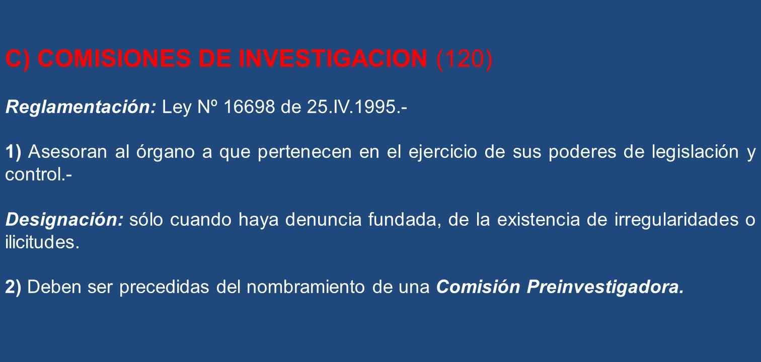 C) COMISIONES DE INVESTIGACION (120) Reglamentación: Ley Nº 16698 de 25.IV.1995.- 1) Asesoran al órgano a que pertenecen en el ejercicio de sus podere
