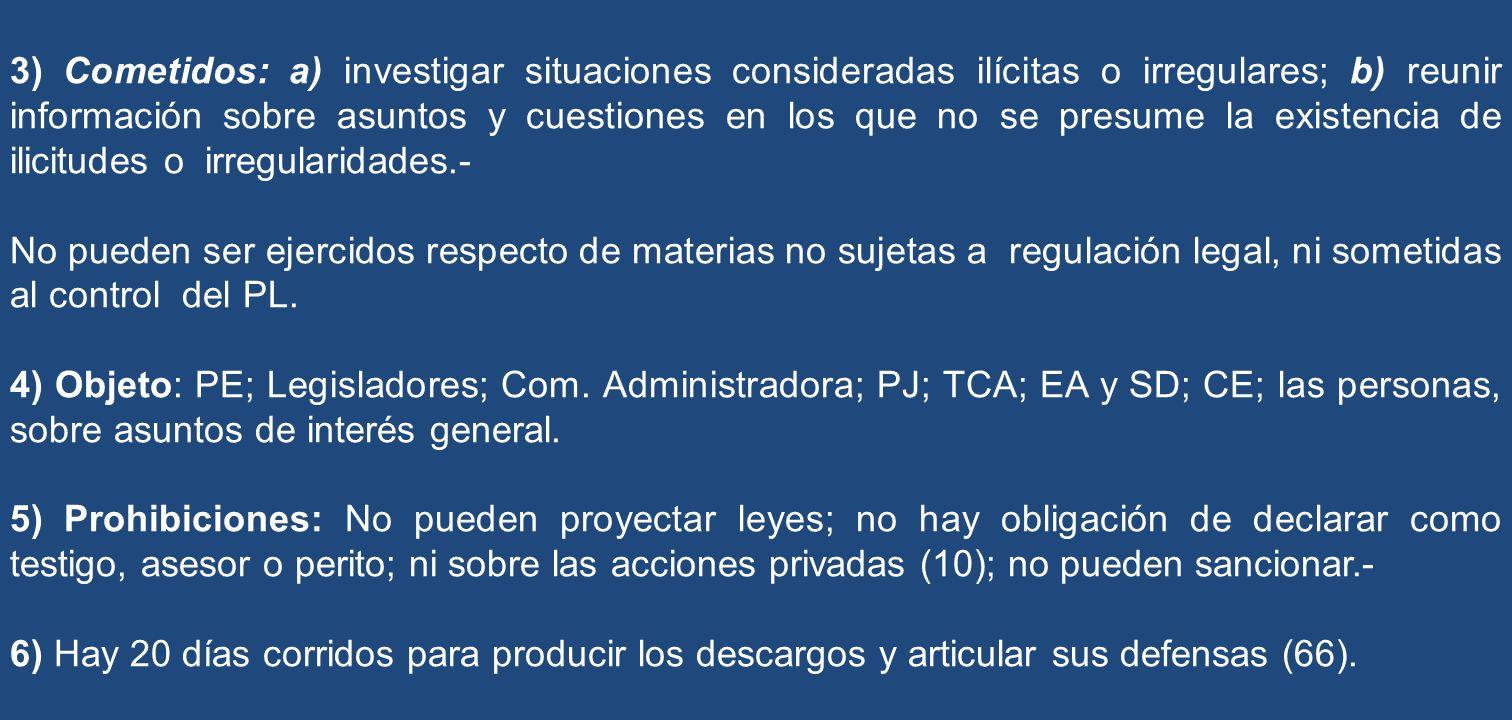 3) Cometidos: a) investigar situaciones consideradas ilícitas o irregulares; b) reunir información sobre asuntos y cuestiones en los que no se presume