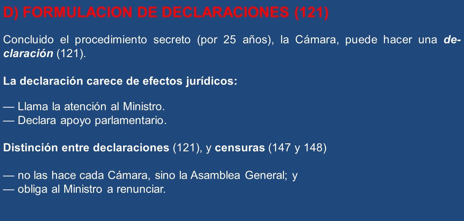 D) FORMULACION DE DECLARACIONES (121) Concluido el procedimiento secreto (por 25 años), la Cámara, puede hacer una de claración (121). La declaración