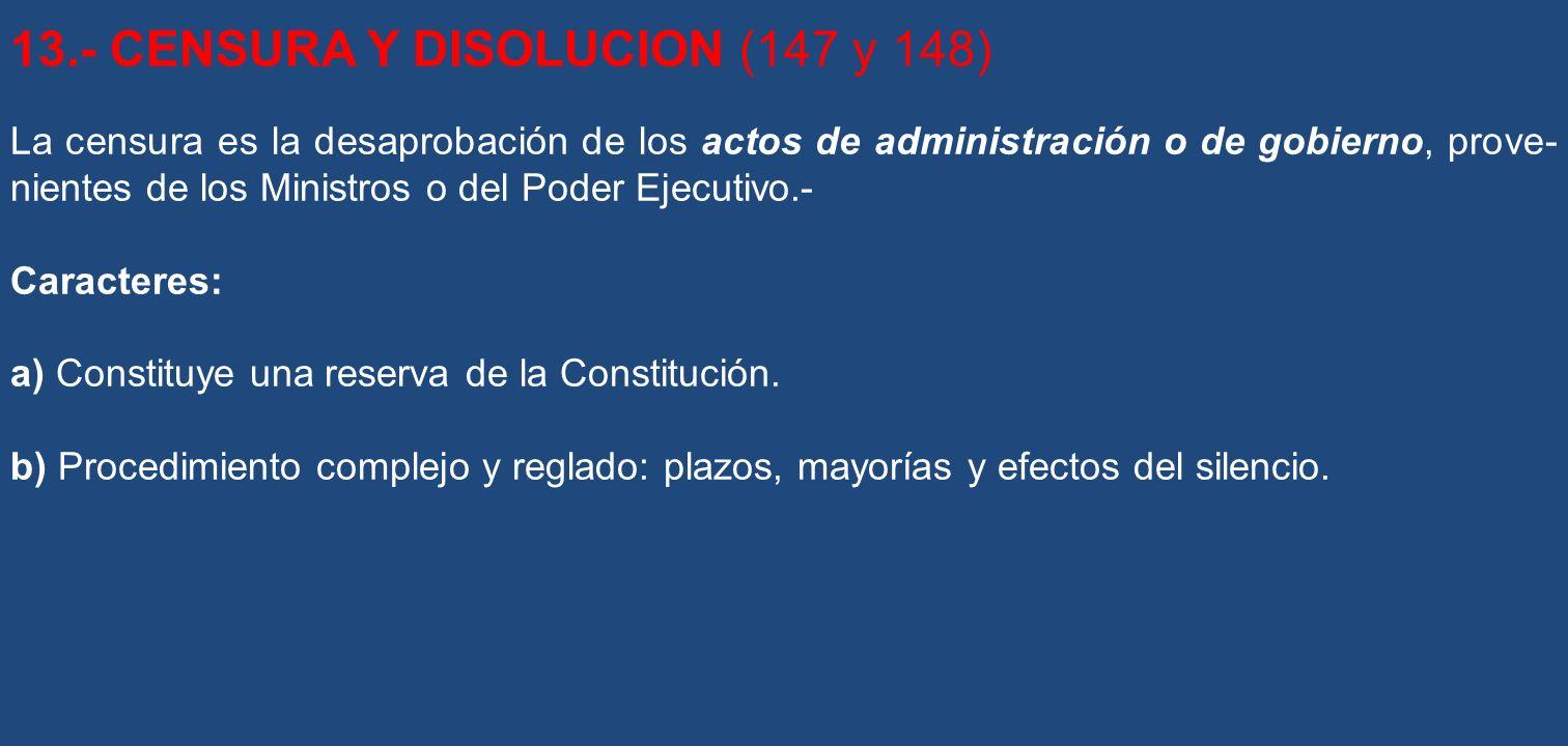 13.- CENSURA Y DISOLUCION (147 y 148) La censura es la desaprobación de los actos de administración o de gobierno, prove nientes de los Ministros o d
