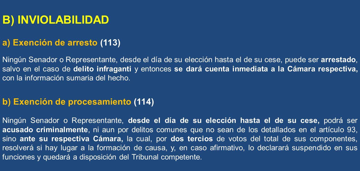 B) INVIOLABILIDAD a) Exención de arresto (113) Ningún Senador o Representante, desde el día de su elección hasta el de su cese, puede ser arrestado, s