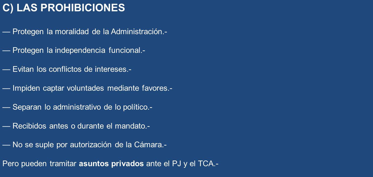 C) LAS PROHIBICIONES Protegen la moralidad de la Administración.- Protegen la independencia funcional.- Evitan los conflictos de intereses.- Impiden c