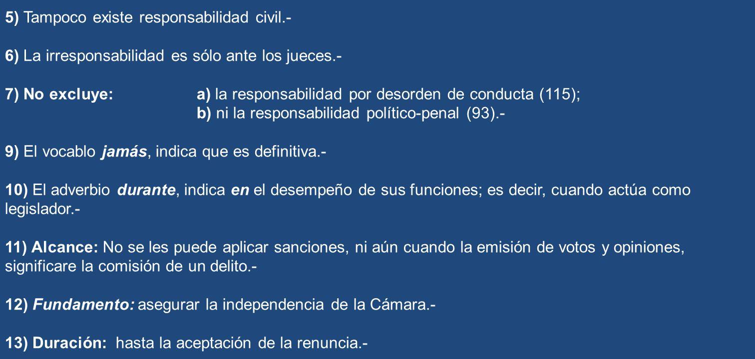 5) Tampoco existe responsabilidad civil.- 6) La irresponsabilidad es sólo ante los jueces.- 7) No excluye: a) la responsabilidad por desorden de condu