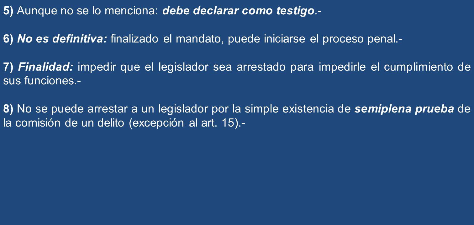 5) Aunque no se lo menciona: debe declarar como testigo.- 6) No es definitiva: finalizado el mandato, puede iniciarse el proceso penal.- 7) Finalidad: