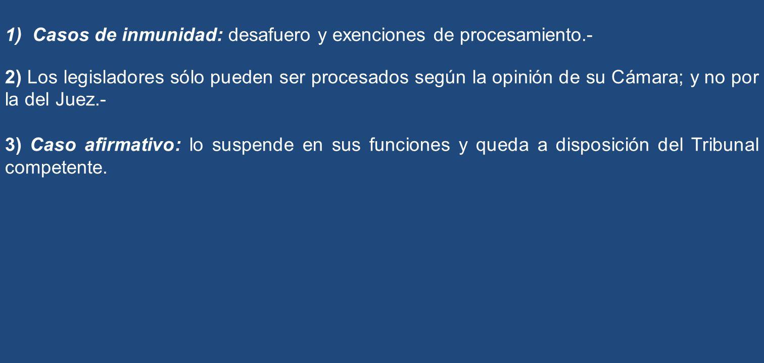 1) Casos de inmunidad: desafuero y exenciones de procesamiento.- 2) Los legisladores sólo pueden ser procesados según la opinión de su Cámara; y no po