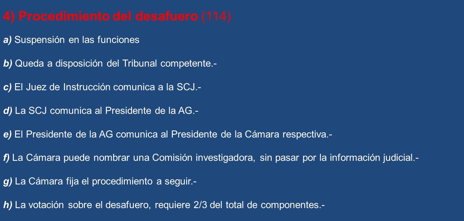 4) Procedimiento del desafuero (114) a) Suspensión en las funciones b) Queda a disposición del Tribunal competente.- c) El Juez de Instrucción comunic