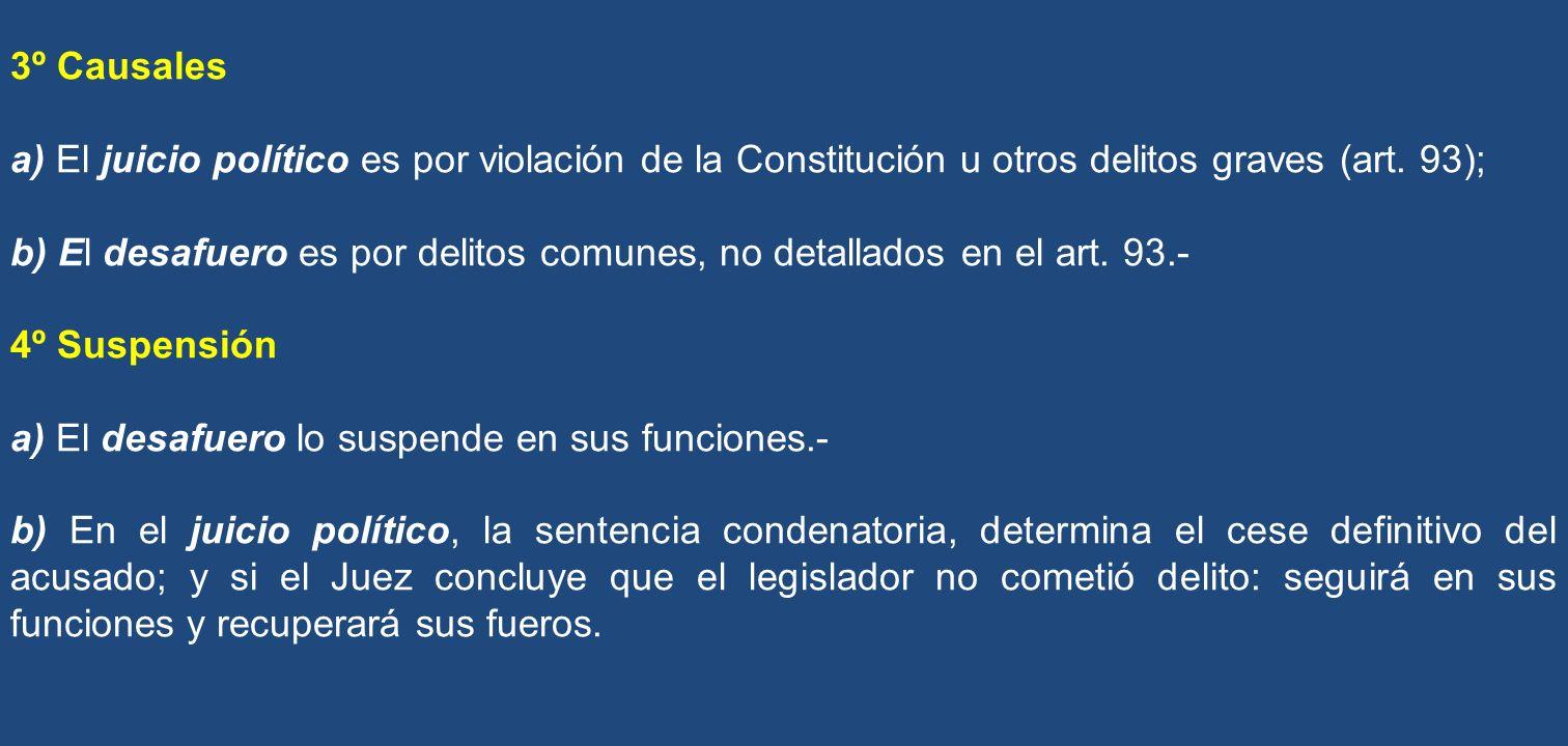 3º Causales a) El juicio político es por violación de la Constitución u otros delitos graves (art. 93); b) El desafuero es por delitos comunes, no det