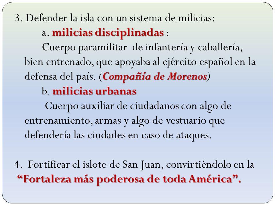 3. Defender la isla con un sistema de milicias: milicias disciplinadas a. milicias disciplinadas : Compañía de Morenos Cuerpo paramilitar de infanterí