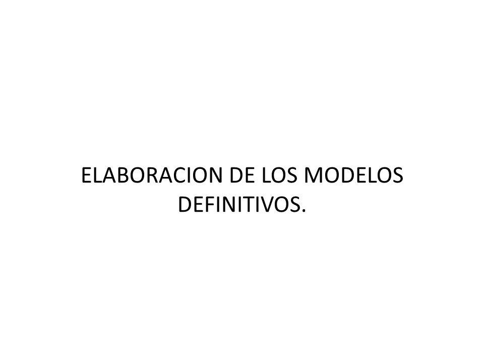 ELABORACION DE LOS MODELOS DEFINITIVOS.
