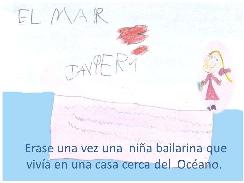Erase una vez una niña bailarina que vivía en una casa cerca del Océano.