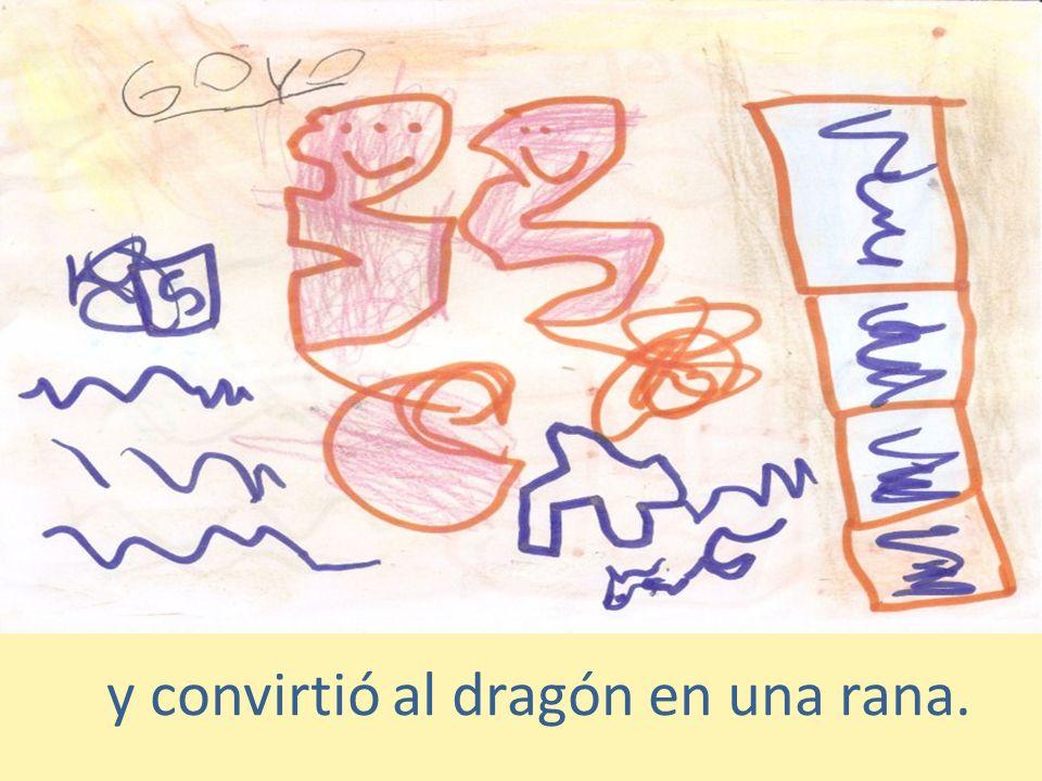 y convirtió al dragón en una rana.