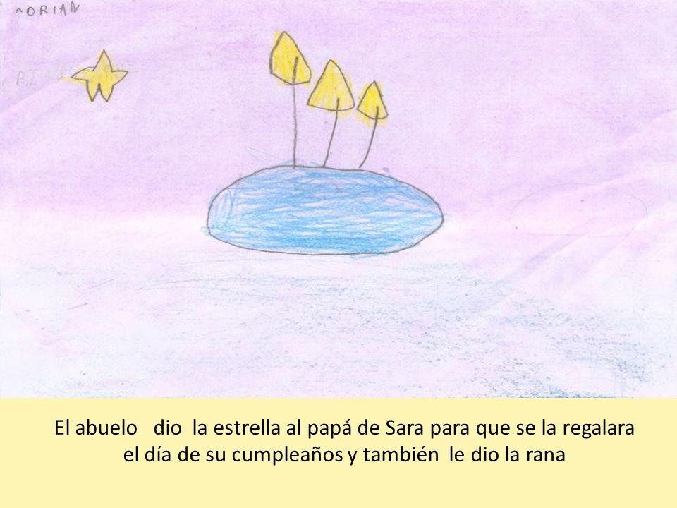 El abuelo dio la estrella al papá de Sara para que se la regalara el día de su cumpleaños y también le dio la rana