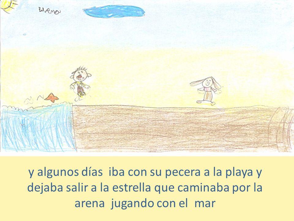 y algunos días iba con su pecera a la playa y dejaba salir a la estrella que caminaba por la arena jugando con el mar