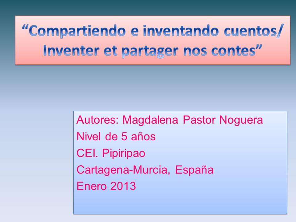 Autores: Magdalena Pastor Noguera Nivel de 5 años CEI.