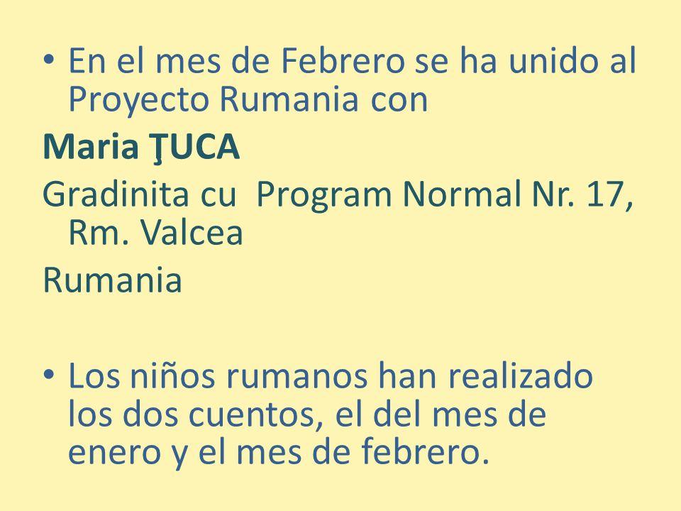 En el mes de Febrero se ha unido al Proyecto Rumania con Maria ŢUCA Gradinita cu Program Normal Nr.