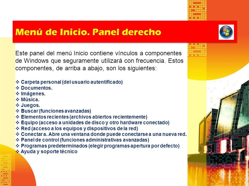 Menú de Inicio. Panel derecho Este panel del menú Inicio contiene vínculos a componentes de Windows que seguramente utilizará con frecuencia. Estos co