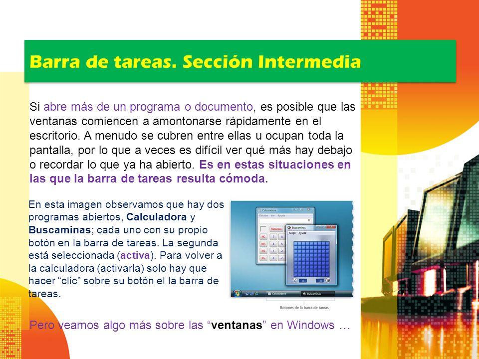 Barra de tareas. Sección Intermedia Si abre más de un programa o documento, es posible que las ventanas comiencen a amontonarse rápidamente en el escr