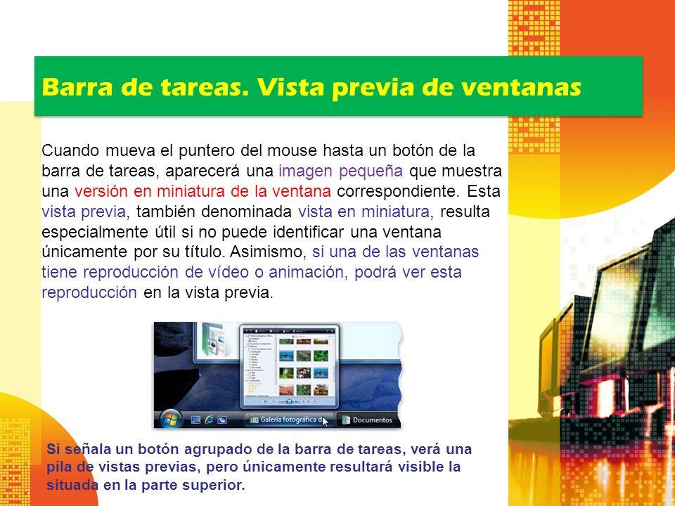 Barra de tareas. Vista previa de ventanas Cuando mueva el puntero del mouse hasta un botón de la barra de tareas, aparecerá una imagen pequeña que mue