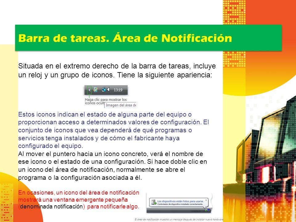 Barra de tareas. Área de Notificación Situada en el extremo derecho de la barra de tareas, incluye un reloj y un grupo de iconos. Tiene la siguiente a