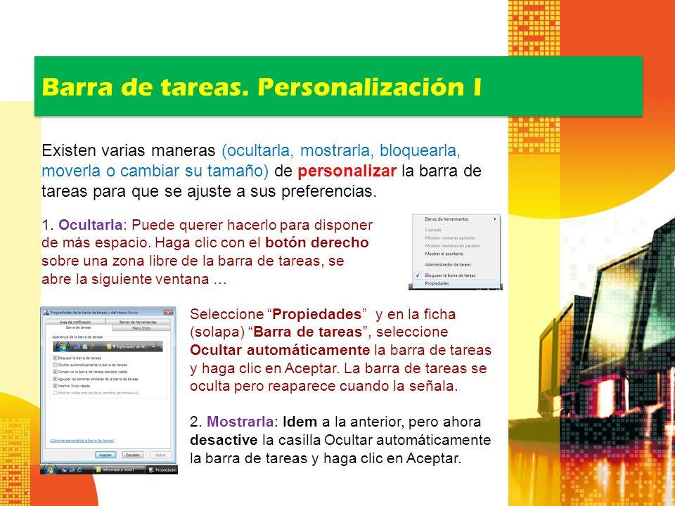 Barra de tareas. Personalización I Existen varias maneras (ocultarla, mostrarla, bloquearla, moverla o cambiar su tamaño) de personalizar la barra de