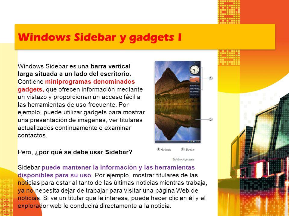 Windows Sidebar y gadgets I Windows Sidebar es una barra vertical larga situada a un lado del escritorio. Contiene miniprogramas denominados gadgets,